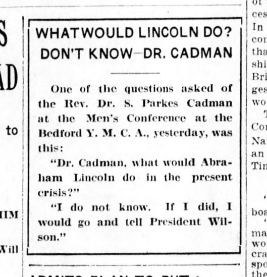 The Monday 12 February 1917 Brooklyn Daily Eagle captured the gist of prominent clergyman Samuel Parkes Cadman's talk about Lincoln and the increasing threat of war.